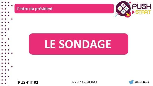 L'intro du président PUSH'IT #2 LE SONDAGE Mardi 28 Avril 2015 #PushStart