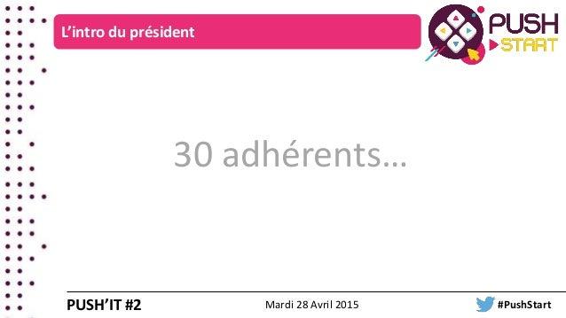 30 adhérents… L'intro du président PUSH'IT #2 Mardi 28 Avril 2015 #PushStart