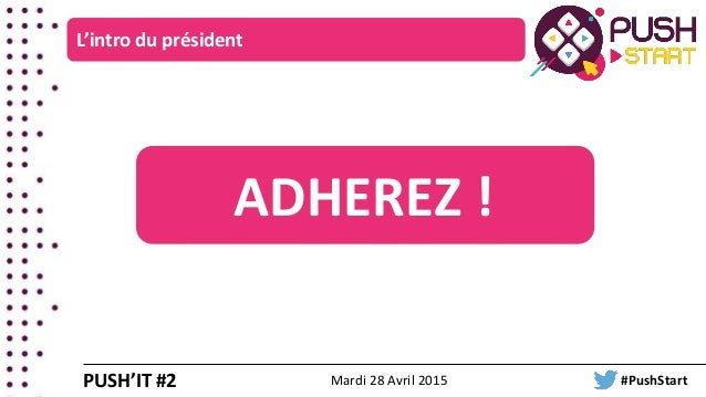 L'intro du président PUSH'IT #2 ADHEREZ ! Mardi 28 Avril 2015 #PushStart