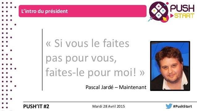« Si vous le faites pas pour vous, faites-le pour moi! » L'intro du président PUSH'IT #2 Pascal Jardé – Maintenant Mardi 2...