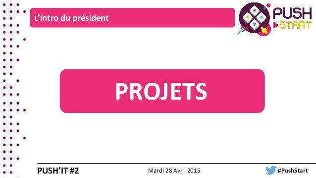 L'intro du président PUSH'IT #2 PROJETS Mardi 28 Avril 2015 #PushStart