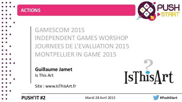 GAMESCOM 2015 INDEPENDENT GAMES WORSHOP JOURNEES DE L'EVALUATION 2015 MONTPELLIER IN GAME 2015 Guillaume Jamet Is This Art...