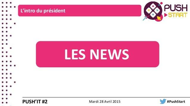 L'intro du président PUSH'IT #2 LES NEWS Mardi 28 Avril 2015 #PushStart
