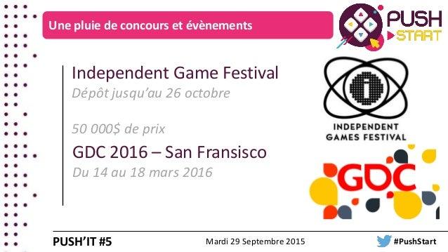Une pluie de concours et évènements Independent Game Festival Dépôt jusqu'au 26 octobre 50 000$ de prix GDC 2016 – San Fra...
