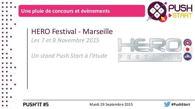 Une pluie de concours et évènements HERO Festival - Marseille Les 7 et 8 Novembre 2015 Un stand Push Start à l'étude PUSH'...