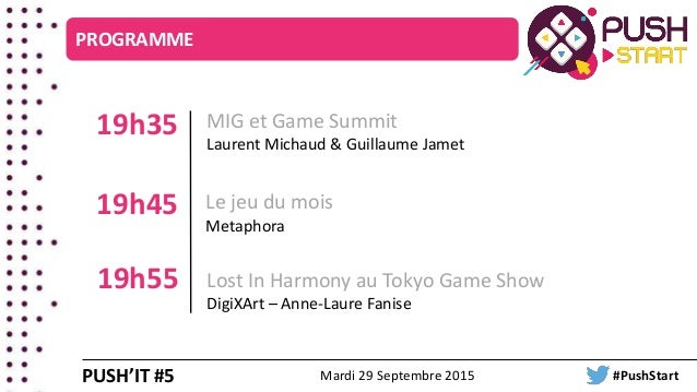 MIG et Game Summit Laurent Michaud & Guillaume Jamet 19h35 PROGRAMME Le jeu du mois Metaphora Lost In Harmony au Tokyo Gam...