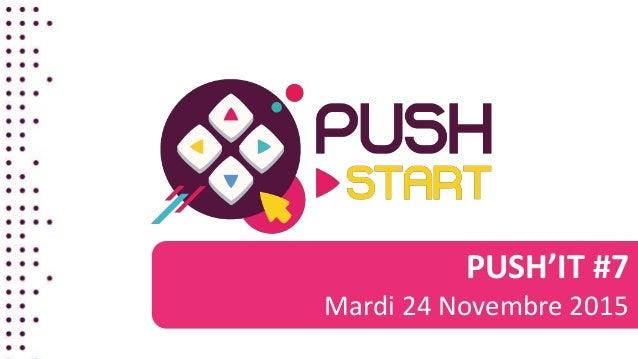 PUSH'IT #7 Mardi 24 Novembre 2015