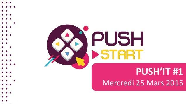 PUSH'IT #1 Mercredi 25 Mars 2015