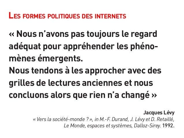 Les formes politiques des internets « Nous n'avons pas toujours le regard adéquat pour appréhender les phéno- mènes émerge...