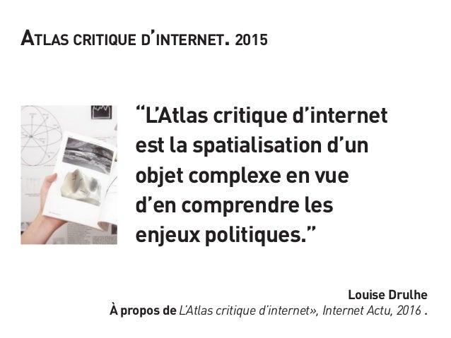 """""""L'Atlas critique d'internet est la spatialisation d'un objet complexe en vue d'en comprendre les enjeux politiques."""" Atla..."""