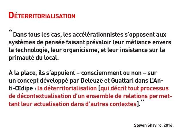 """Déterritorialisation """"Dans tous les cas, les accélérationnistes s'opposent aux systèmes de pensée faisant prévaloir leur m..."""