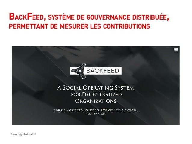 BackFeed, système de gouvernance distribuée, permettant de mesurer les contributions Source : http://backfeed.cc/