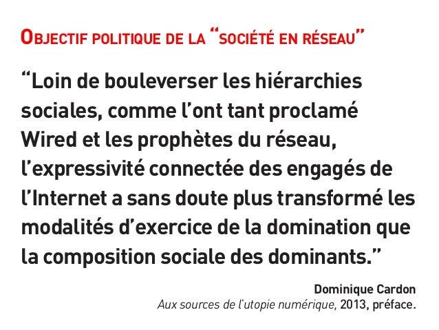 """Objectif politique de la """"société en réseau"""" """"Loin de bouleverser les hiérarchies sociales, comme l'ont tant proclamé Wire..."""