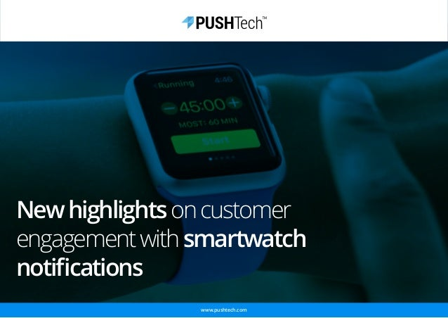 Newhighlightsoncustomer engagementwithsmartwatch notifications www.pushtech.com