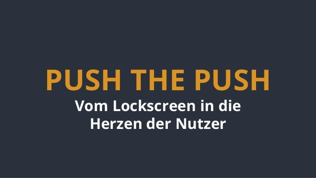 PUSH THE PUSH Vom Lockscreen in die Herzen der Nutzer