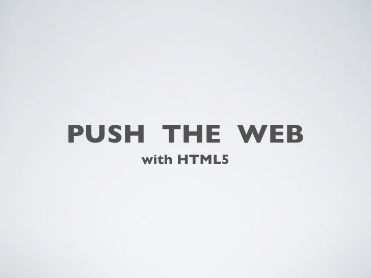 PUSH THE WEB   with HTML5
