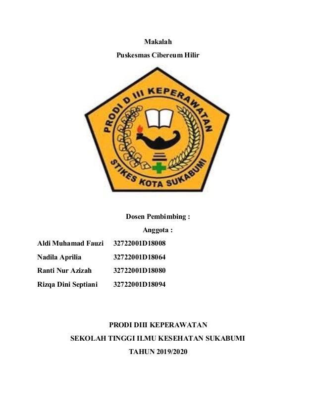 Makalah Puskesmas Cibereum Hilir Dosen Pembimbing : Anggota : Aldi Muhamad Fauzi 32722001D18008 Nadila Aprilia 32722001D18...