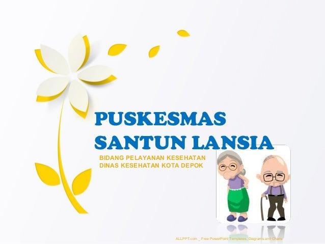 BIDANG PELAYANAN KESEHATAN DINAS KESEHATAN KOTA DEPOK PUSKESMAS SANTUN LANSIA ALLPPT.com _ Free PowerPoint Templates, Diag...