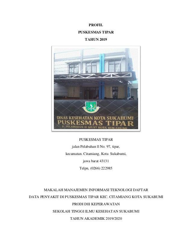 PROFIL PUSKESMAS TIPAR TAHUN 2019 PUSKESMAS TIPAR jalan Pelabuhan ll No. 97, tipar, kecamatan. Citamiang, Kota Sukabumi, j...