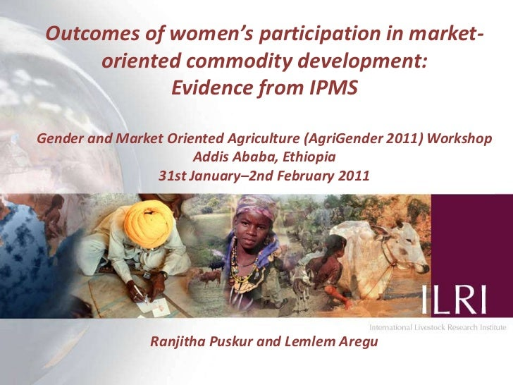 Outcomes of women's participation in market-oriented commodity development: <br />Evidence from IPMS<br />Gender and Marke...