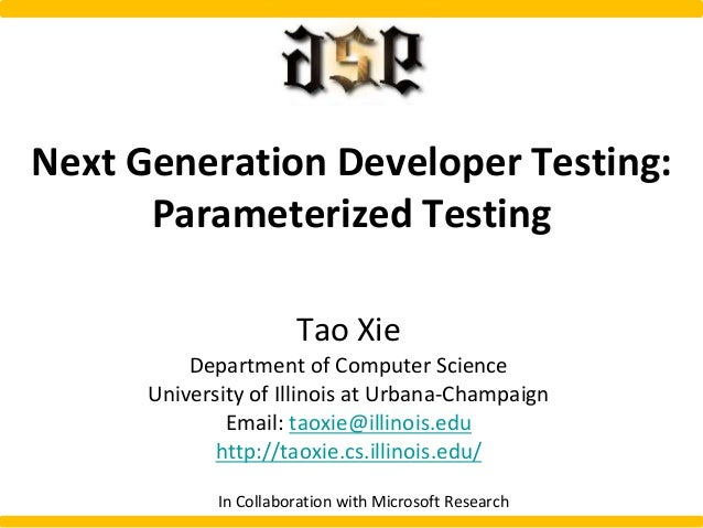 Next Generation Developer Testing: Parameterized Testing Tao Xie Department of Computer Science University of Illinois at ...
