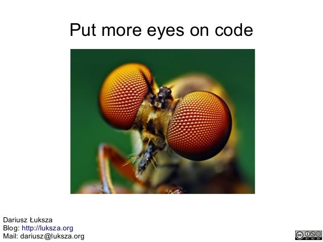 Put more eyes on codeDariusz ŁukszaBlog: http://luksza.orgMail: dariusz@luksza.org