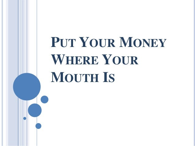 Put Your Money Where You Mouth Is 10