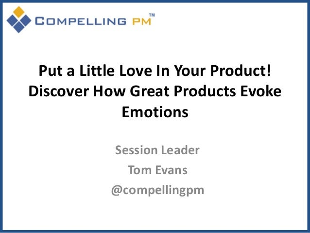 Put a Little Love In Your Product!Discover How Great Products Evoke              Emotions           Session Leader        ...