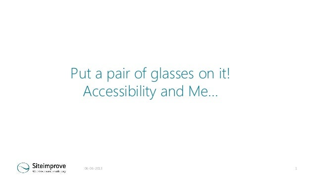 Put a pair of glasses on it! Accessibility and Me...  06-06-2013  1