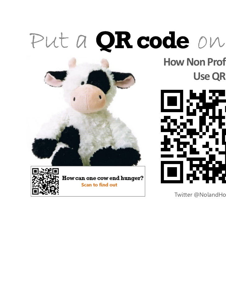 Put a QR code on it!           How Non Profits Can                Use QR Codes             Twitter @NolandHoshino