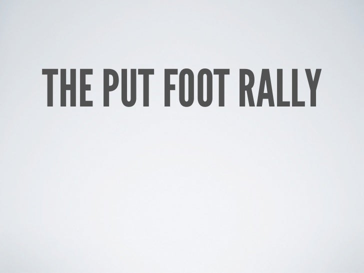 THE PUT FOOT RALLY