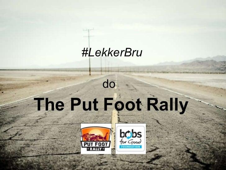#LekkerBru  do   The Put Foot Rally