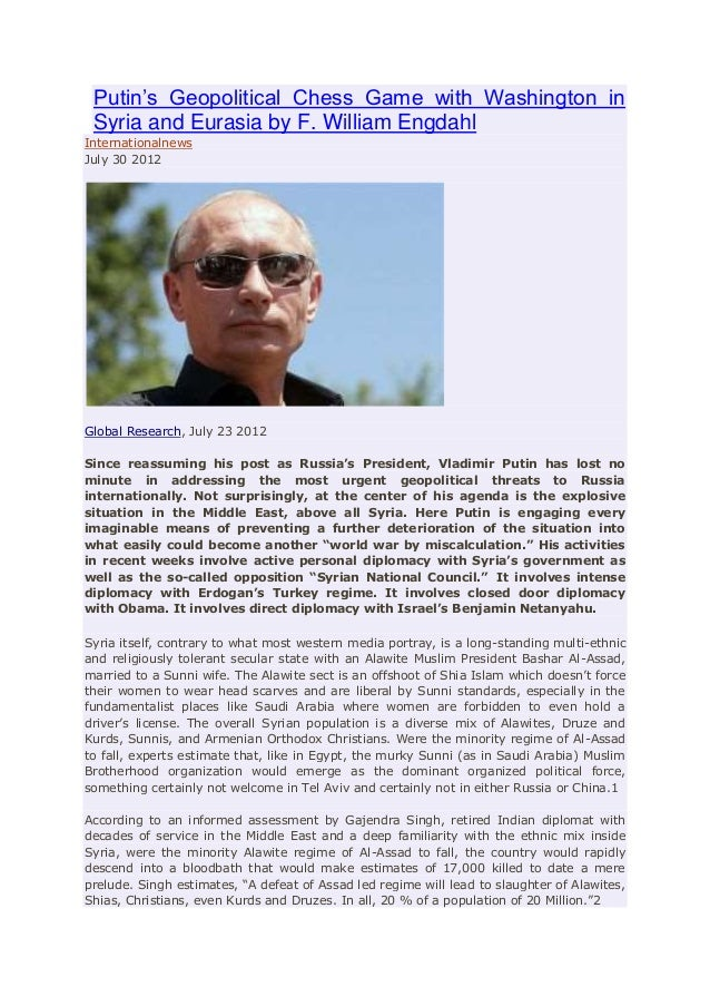 Putin's Geopolitical Chess Game with Washington in Syria and Eurasia by F. William Engdahl Internationalnews July 30 2012 ...