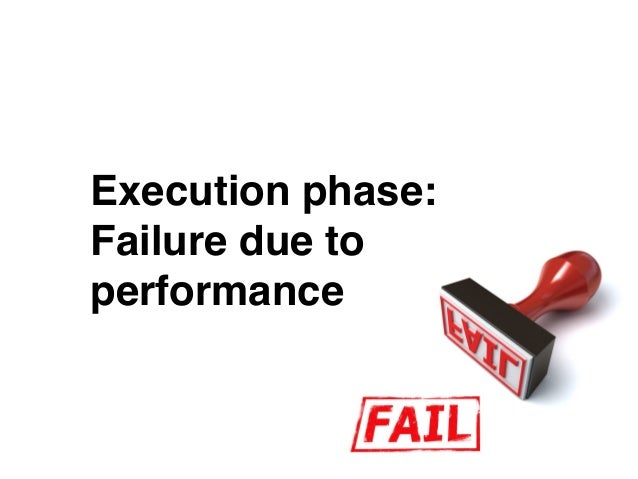 Execution phase:  Failure due to performance