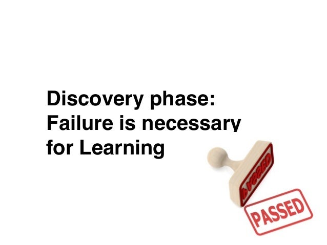 Discovery phase:  Failure is necessary for Learning