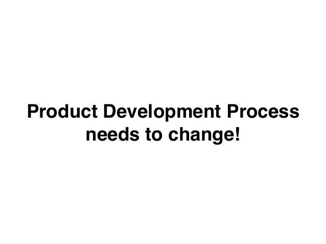 Product Development Process needs to change!