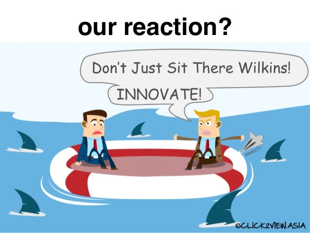 our reaction? • Innovate or die? Do more stuff? Execute faster?