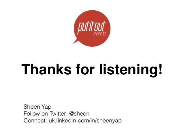 Thanks for listening! Sheen Yap Follow on Twitter: @sheen Connect: uk.linkedin.com/in/sheenyap