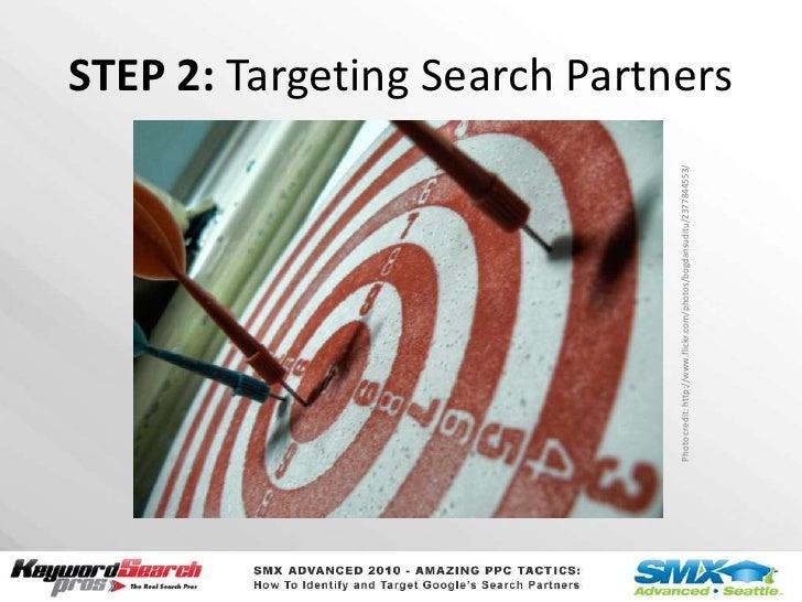 STEP 2: Targeting Search Partners<br />Photo credit: http://www.flickr.com/photos/bogdansuditu/2377844553/<br />