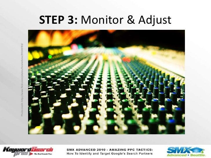 STEP 3: Monitor & Adjust<br />Photo credit: http://www.flickr.com/photos/fensterbme/99108769/<br />