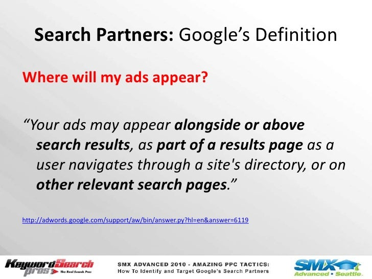 """Search Partners: Google'sDefinition<br />Where will my ads appear?<br />""""Your ads may appear alongside or above search res..."""