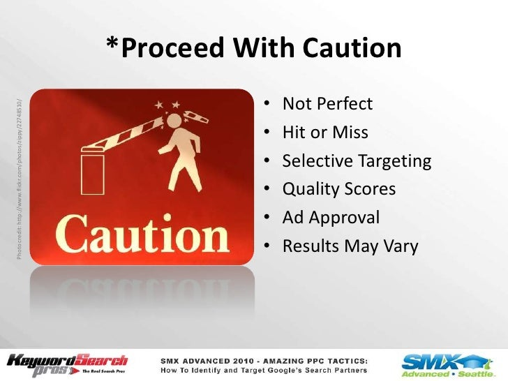 *Proceed With Caution<br />Not Perfect<br />Hit or Miss<br />Selective Targeting<br />Quality Scores<br />Ad Approval<br /...