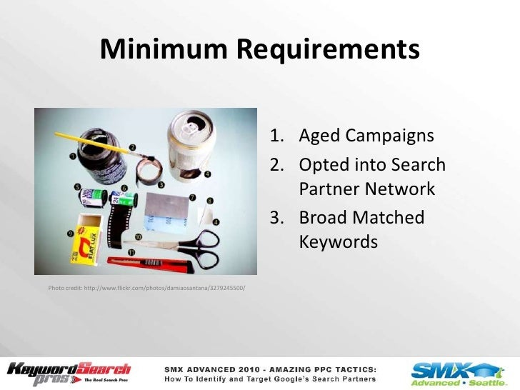 Minimum Requirements<br />Aged Campaigns<br />Opted into Search Partner Network<br />Broad Matched Keywords<br />Photo cre...