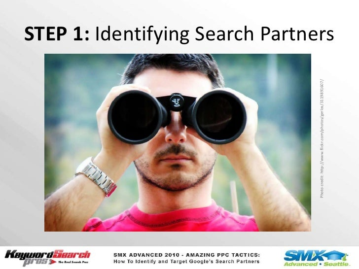 STEP 1: Identifying Search Partners<br />Photo credit: http://www.flickr.com/photos/gerlos/3119891607/<br />