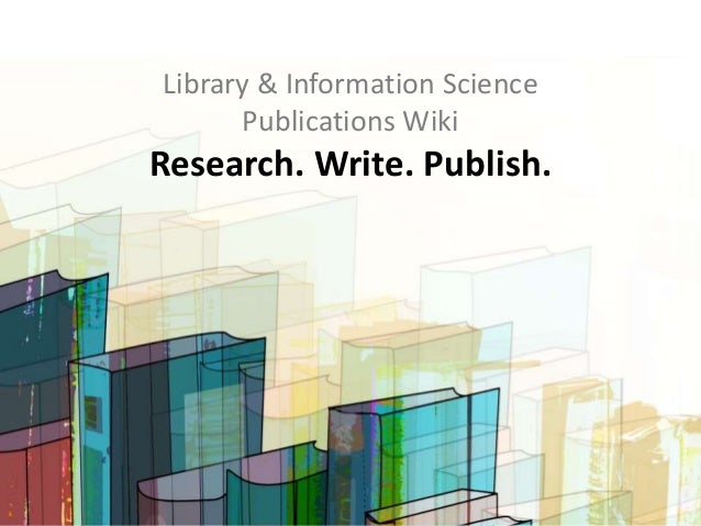 Library & Information Science Publications Wiki Research. Write. Publish.