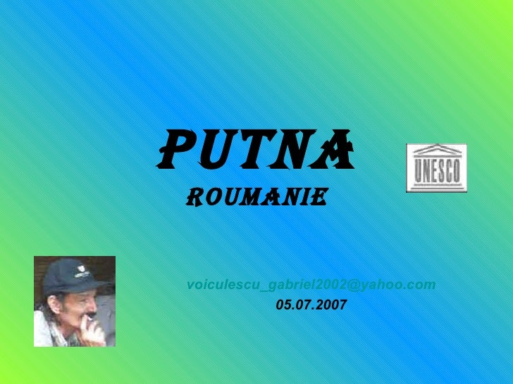 PUTNA Roumanie [email_address] 05.07.2007