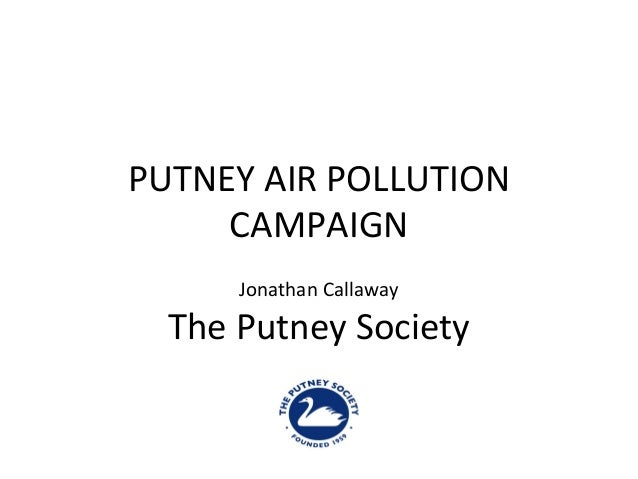 PUTNEY AIR POLLUTIONCAMPAIGNJonathan CallawayThe Putney Society