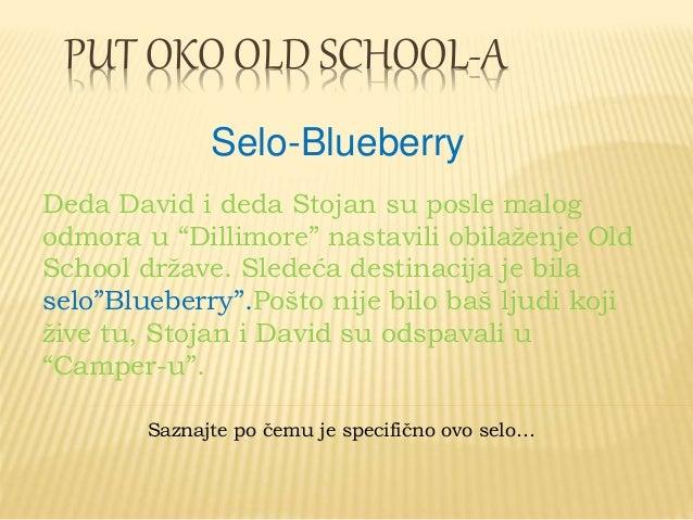 """PUT OKO OLD SCHOOL-A Selo-Blueberry Deda David i deda Stojan su posle malog odmora u """"Dillimore"""" nastavili obilaženje Old ..."""