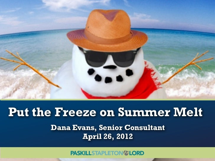 Put the Freeze on Summer Melt      Dana Evans, Senior Consultant             April 26, 2012