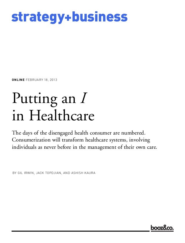 strategy+businessONLINE FEBRUARY 18, 2013BY GIL IRWIN, JACK TOPDJIAN, AND ASHISH KAURAPutting an Iin HealthcareThe days of...